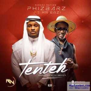 PhizBarz - Ten Teh ft. Mr. Eazi (Prod. By DJ Breezy)